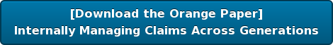 [Download the Orange Paper] Internally Managing Claims Across Generations