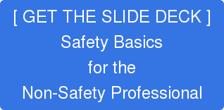 [ WATCH THE WEBINAR ] Safety Basics for the Non-Safety Professional